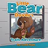 Children's Books: Little Bear Dover's Train Adventure (rhyming story for young children Book Book 1) (English Edition)