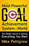 「The Most Powerful Goal Achievement System in the World ™: The Hidden Secret to Getting Everything Yo...」のサムネイル画像