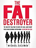 「The Fat Destroyer: The One-Step Solution To Rapid Fat Loss, Laser Sharp Focus And Becoming Superhuma...」のサムネイル画像