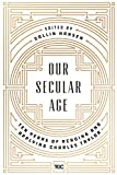 「Our Secular Age: Ten Years of Reading and Applying Charles Taylor (English Edition)」のサムネイル画像