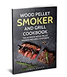 「Wood Pellet Smoker and Grill Cookbook: The Ultimate Wood Pellet Smoker and Grill Cookbook: Simple an...」のサムネイル画像