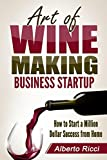 「Art of Wine Making Business Startup: How to Start a Million Dollar Success from Home (English Editio...」のサムネイル画像