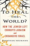 「To Heal the World?: How the Jewish Left Corrupts Judaism and Endangers Israel (English Edition)」のサムネイル画像