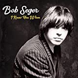 I Knew You When / Bob Seger