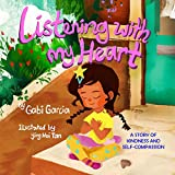 Listening with My Heart: A story of kindness and self-compassion (English Edition)