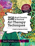 「250 Brief, Creative & Practical Art Therapy Techniques: A Guide for Clinicians and Clients」のサムネイル画像