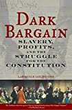 「Dark Bargain: Slavery, Profits, and the Struggle for the Constitution (English Edition)」のサムネイル画像