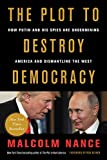 「The Plot to Destroy Democracy: How Putin and His Spies Are Undermining America and Dismantling the W...」のサムネイル画像