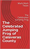 「The Celebrated Jumping Frog of Calaveras County: The Celebrated Jumping Frog (English Edition)」のサムネイル画像