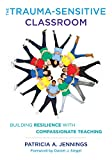 「The Trauma-Sensitive Classroom: Building Resilience with Compassionate Teaching (English Edition)」のサムネイル画像