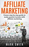 「Affiliate Marketing: Proven Step By Step Guide To Make Passive Income With Affiliate Marketing (Engl...」のサムネイル画像