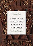 「A Primer for Teaching African History: Ten Design Principles (Design Principles for Teaching History...」のサムネイル画像