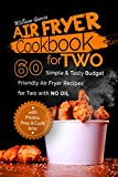 「Air Fryer Cookbook For Two: 60 Simple & Tasty Budget Friendly Recipes for Two with No Oil (English E...」のサムネイル画像