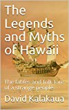 「The Legends and Myths of Hawaii: The fables and folk-lore of a strange people (English Edition)」のサムネイル画像