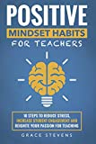 「Positive Mindset Habits for Teachers: 10 Steps to Reduce Stress, Increase Student Engagement and Rei...」のサムネイル画像