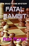 「Fatal Gambit (A Brad Frame Mystery Book 8) (English Edition)」のサムネイル画像