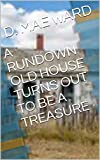 A RUNDOWN OLD HOUSE TURNS OUT TO BE A TREASURE (English Edition)