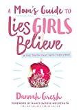 「A Mom's Guide to Lies Girls Believe: And the Truth that Sets Them Free (Lies We Believe) (English Ed...」のサムネイル画像