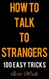 「How to Talk to Strangers: 100 Easy Tricks to Dominate the Conversation with People You Just Met (Eng...」のサムネイル画像
