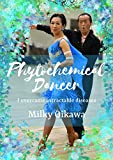 「Phytochemical Dancer: I overcame intractable diseases. (Milky Series Book 1) (English Edition)」のサムネイル画像