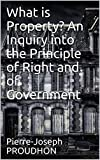 「What is Property? An Inquiry into the Principle of Right and of Government (English Edition)」のサムネイル画像