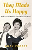 「They Made Us Happy: Betty Comden & Adolph Green's Musicals & Movies (English Edition)」のサムネイル画像
