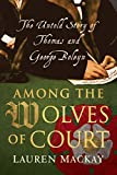 「Among the Wolves of Court: The Untold Story of Thomas and George Boleyn (English Edition)」のサムネイル画像